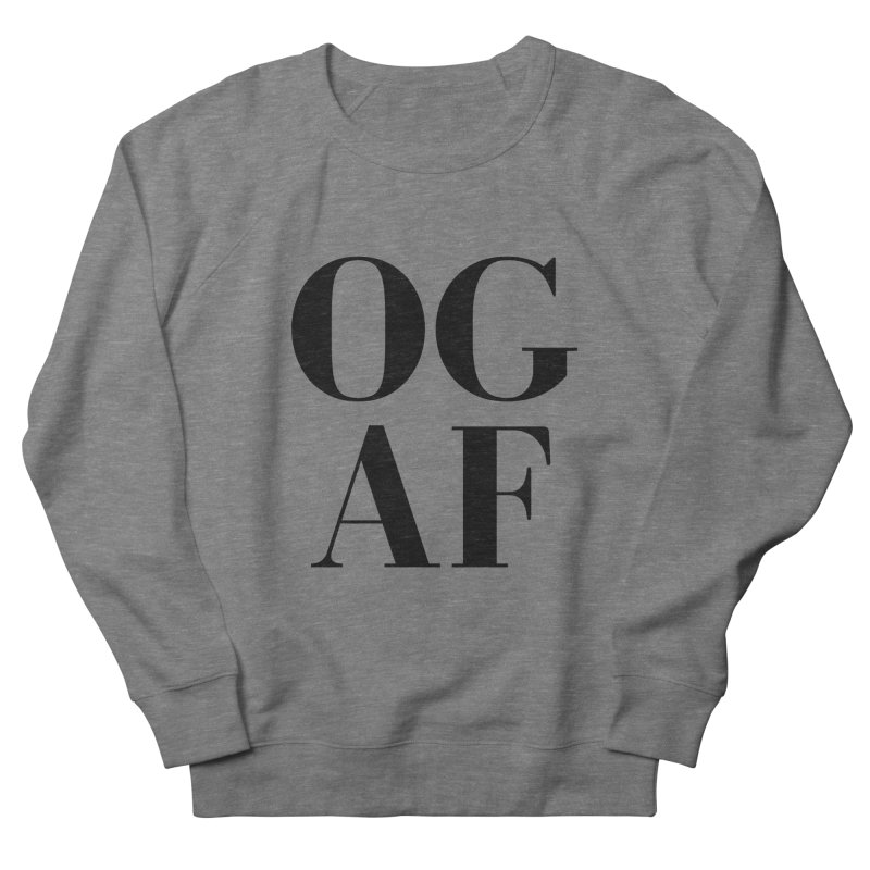 OG AF Women's French Terry Sweatshirt by Fun Things to Wear