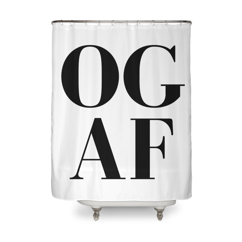 OG AF Home Shower Curtain by Fun Things to Wear