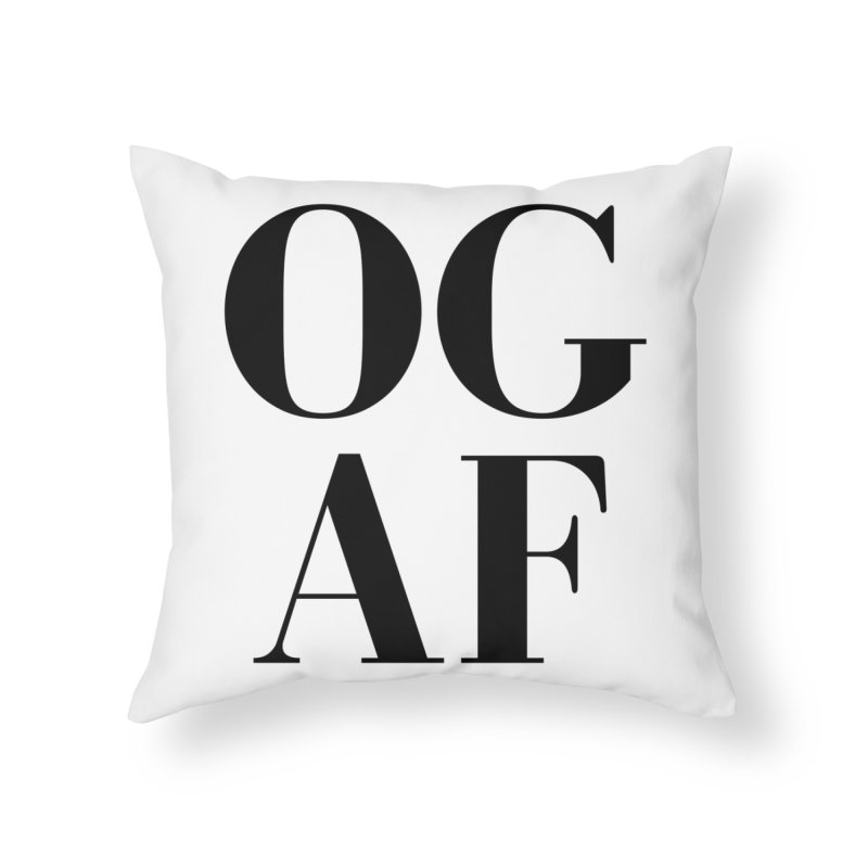 OG AF Home Throw Pillow by Fun Things to Wear