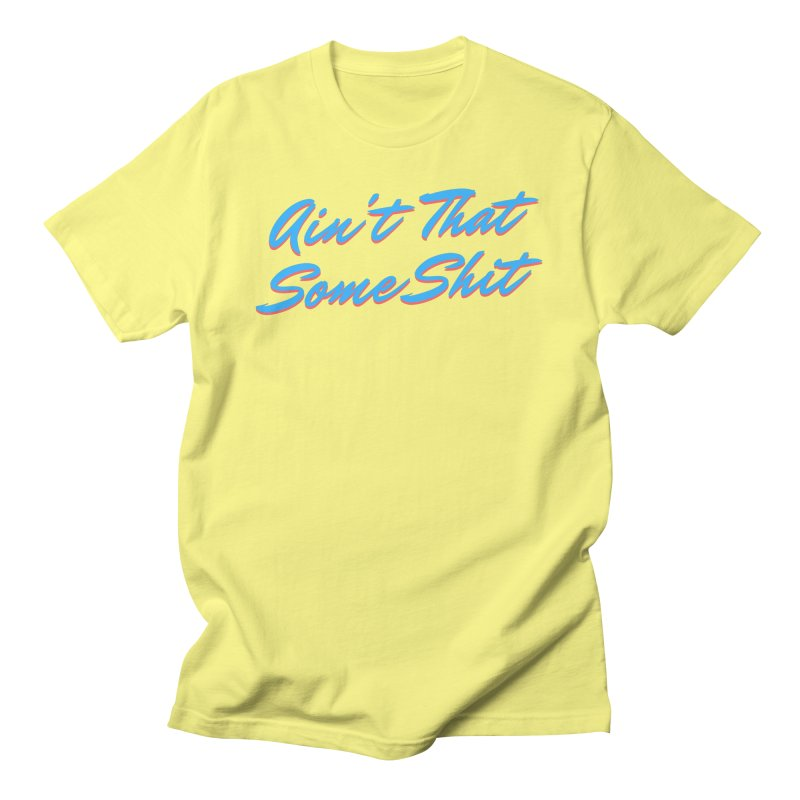 Ain't That Some Shit Men's T-Shirt by Fun Things to Wear