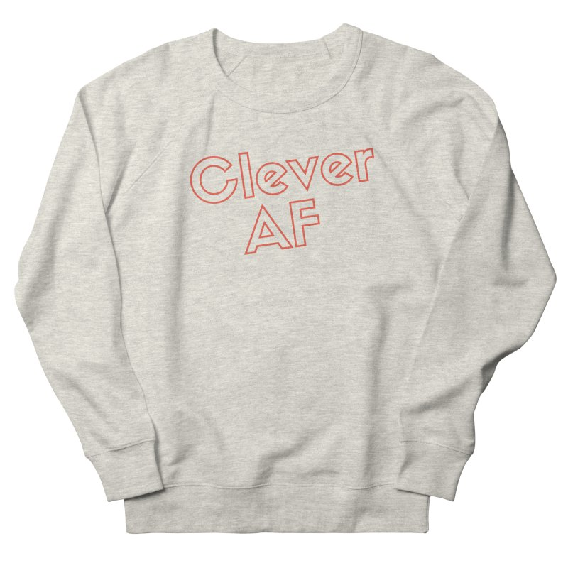 Clever AF Women's French Terry Sweatshirt by Fun Things to Wear