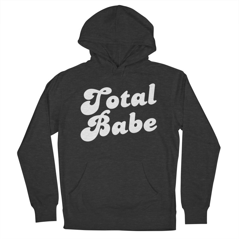 Total Babe Men's French Terry Pullover Hoody by Fun Things to Wear