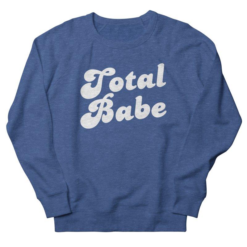 Total Babe Men's Sweatshirt by Fun Things to Wear