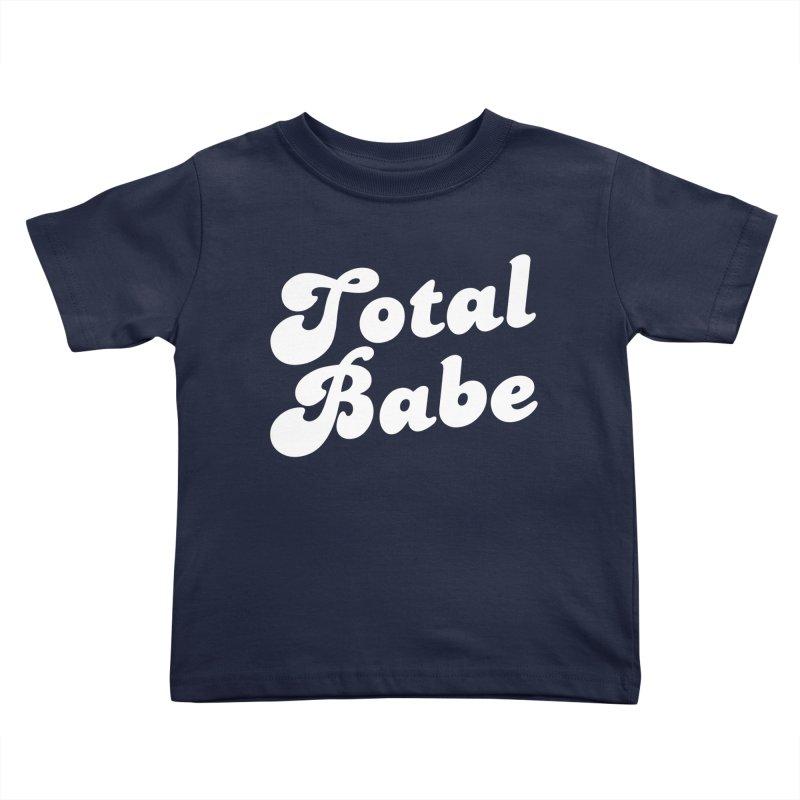 Total Babe Kids Toddler T-Shirt by Fun Things to Wear