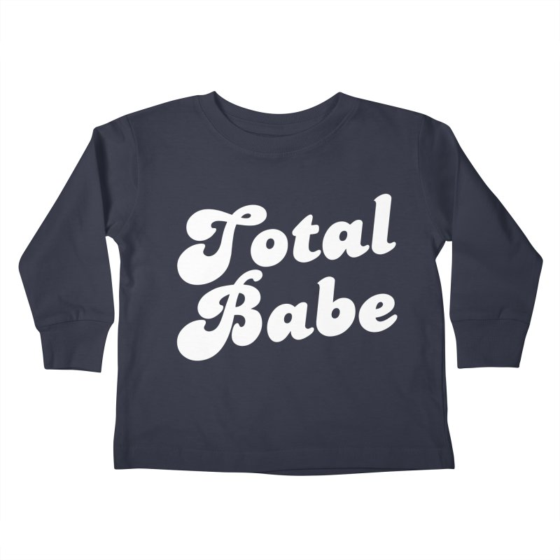 Total Babe Kids Toddler Longsleeve T-Shirt by Fun Things to Wear
