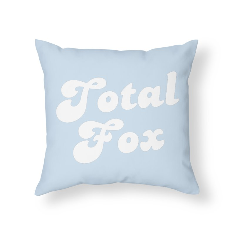 Total Fox Home Throw Pillow by Fun Things to Wear