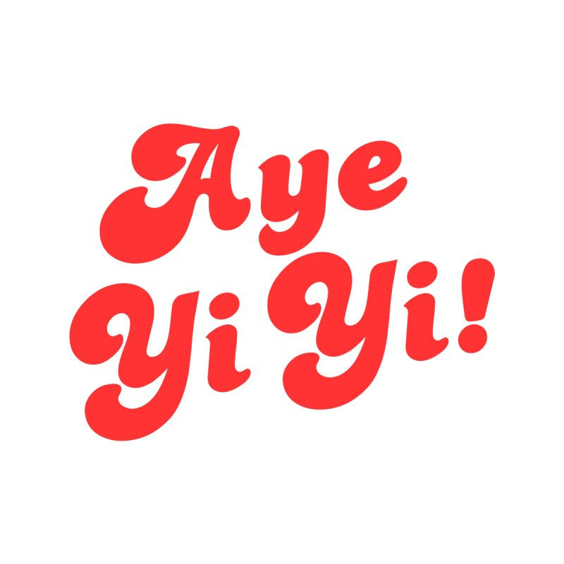 Aye Yi Yi! Home Stretched Canvas by Fun Things to Wear