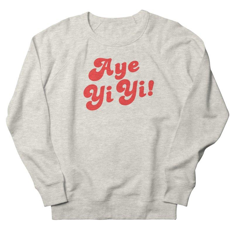 Aye Yi Yi! Women's Sweatshirt by Fun Things to Wear
