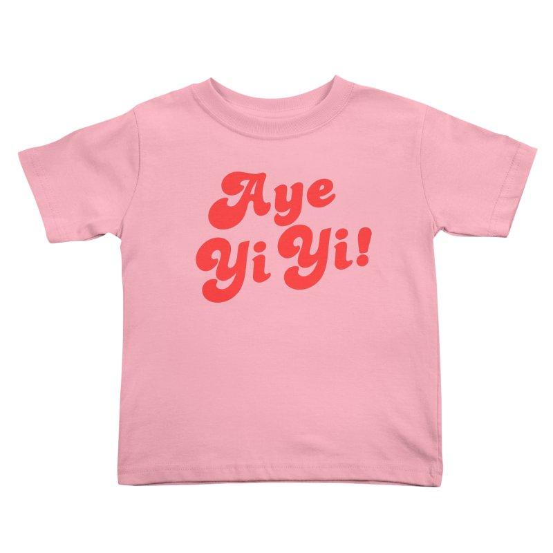 Aye Yi Yi! Kids Toddler T-Shirt by Fun Things to Wear