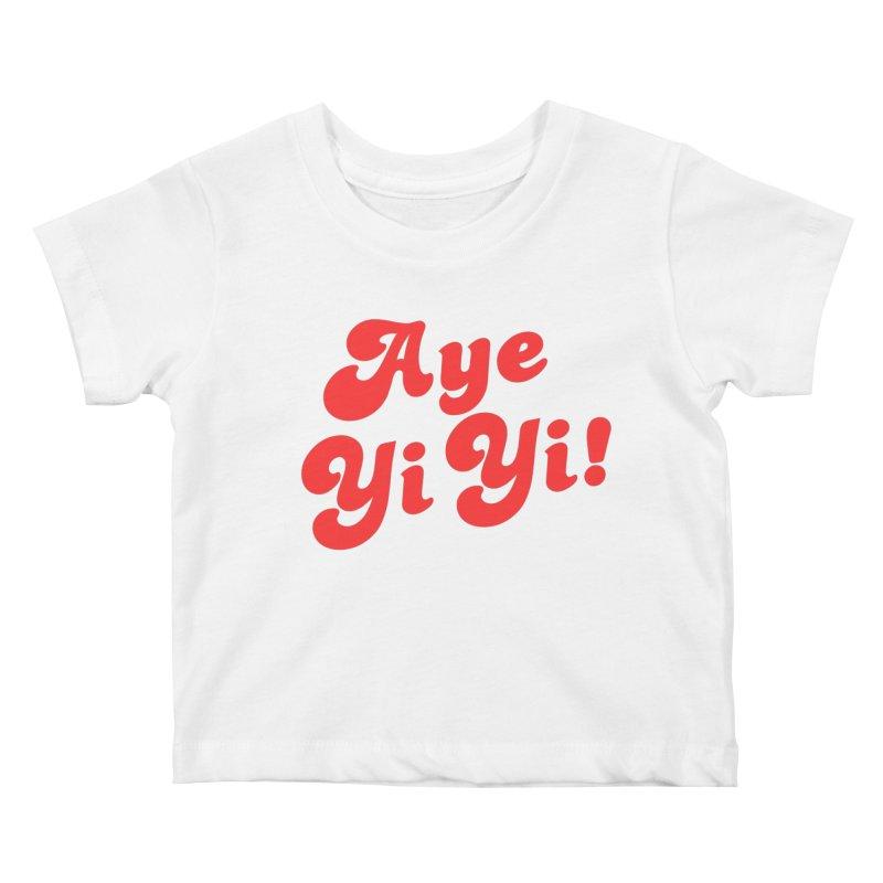 Aye Yi Yi! Kids Baby T-Shirt by Fun Things to Wear