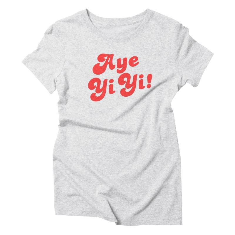 Aye Yi Yi! Women's T-Shirt by Fun Things to Wear