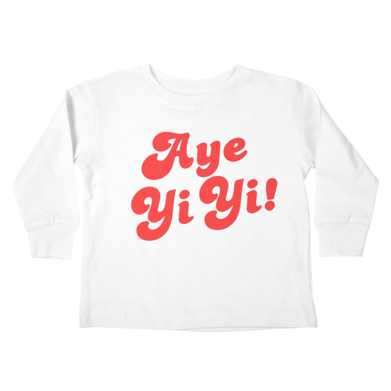 Aye Yi Yi! Kids Toddler Longsleeve T-Shirt by Fun Things to Wear