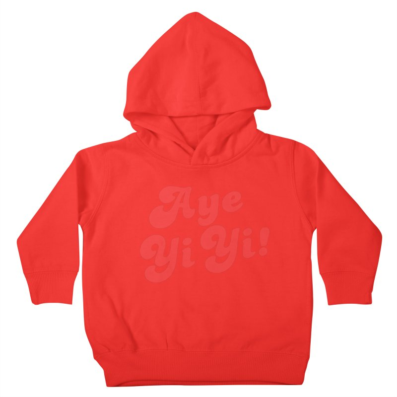 Aye Yi Yi! Kids Toddler Pullover Hoody by Fun Things to Wear