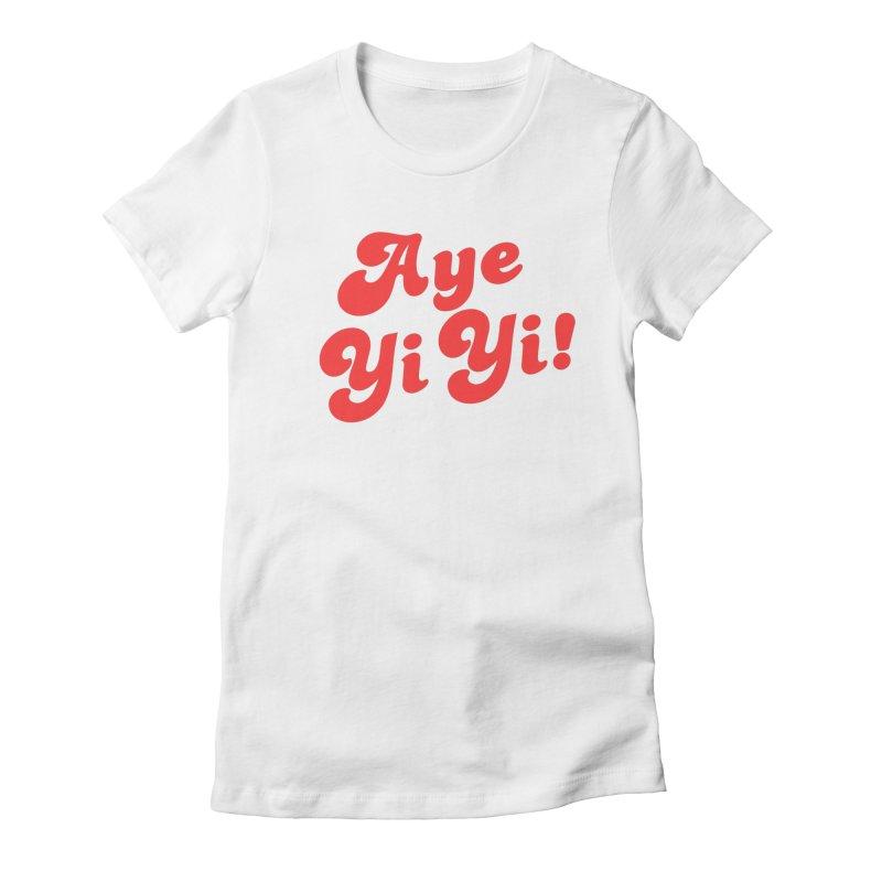 Aye Yi Yi! Women's Fitted T-Shirt by Fun Things to Wear