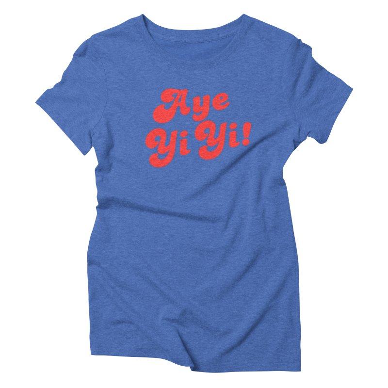 Aye Yi Yi! Women's Triblend T-Shirt by Fun Things to Wear