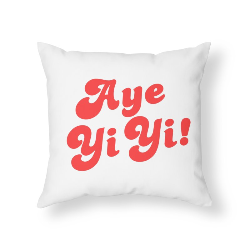 Aye Yi Yi! Home Throw Pillow by Fun Things to Wear