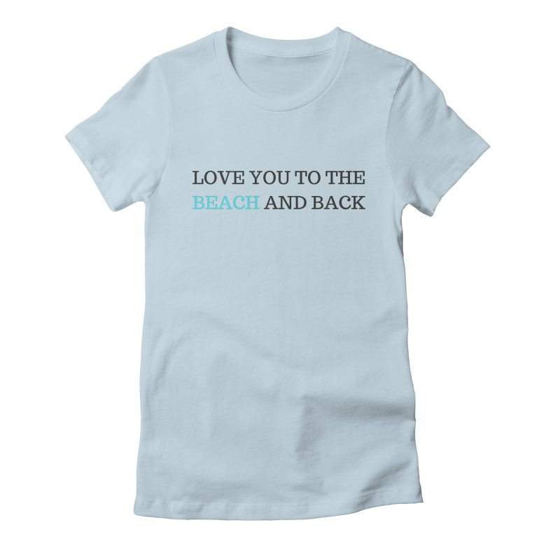 Beach and Back Women's T-Shirt by Fun Things to Wear