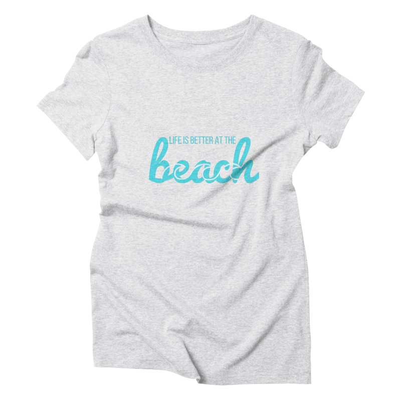 life is better Women's T-Shirt by Fun Things to Wear