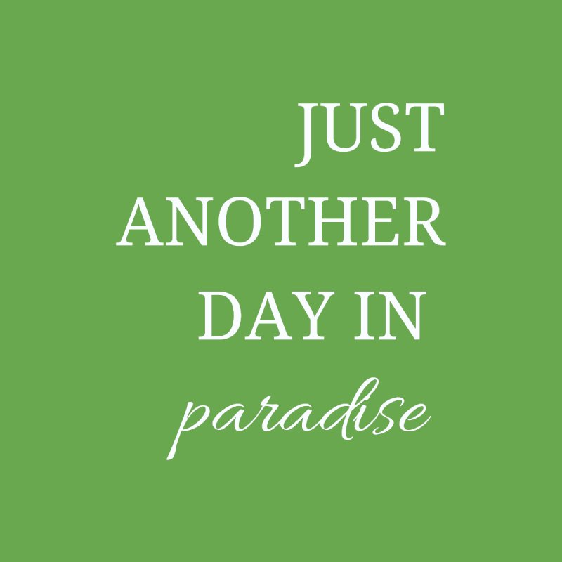 Paradise by Fun Things to Wear
