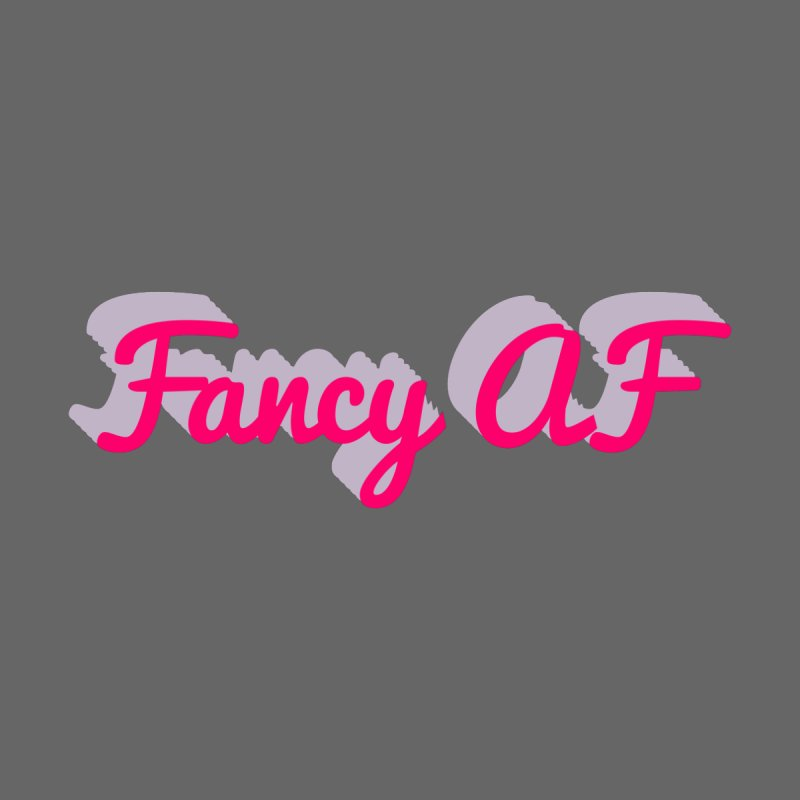 Fancy AF Women's T-Shirt by Fun Things to Wear