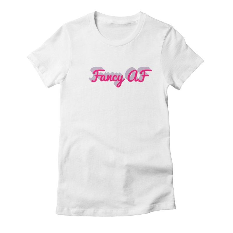 Fancy AF Women's T-Shirt by Fun Things to Wear