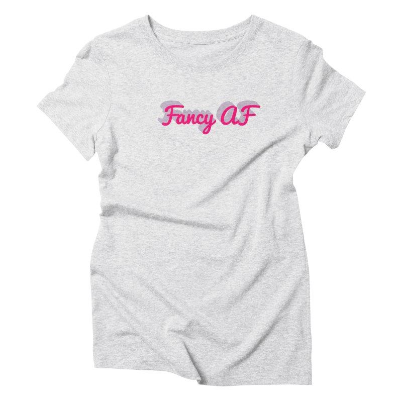 Fancy AF Women's Triblend T-Shirt by Fun Things to Wear