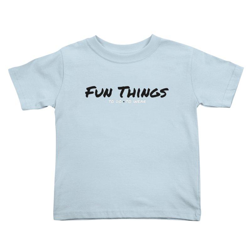 I'm a Fun Things Fan! Kids Toddler T-Shirt by Fun Things to Wear