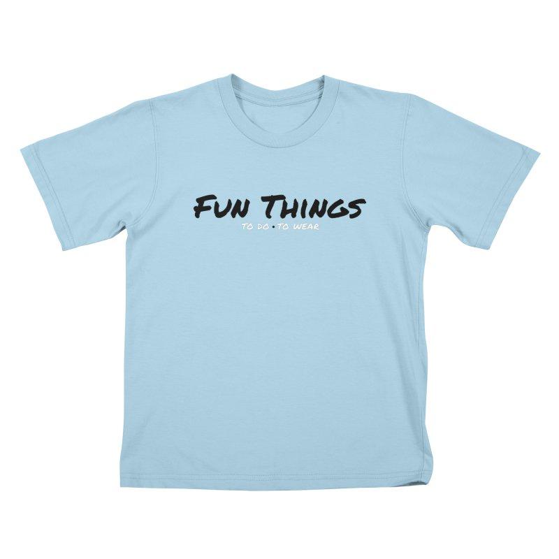 I'm a Fun Things Fan! Kids T-Shirt by Fun Things to Wear