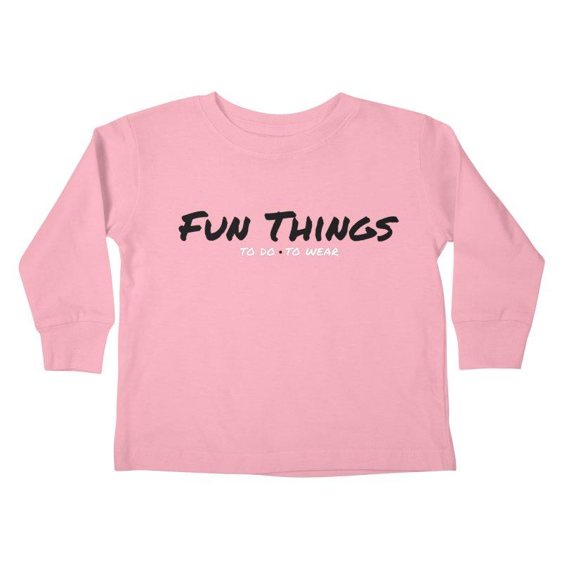 I'm a Fun Things Fan! Kids Toddler Longsleeve T-Shirt by Fun Things to Wear