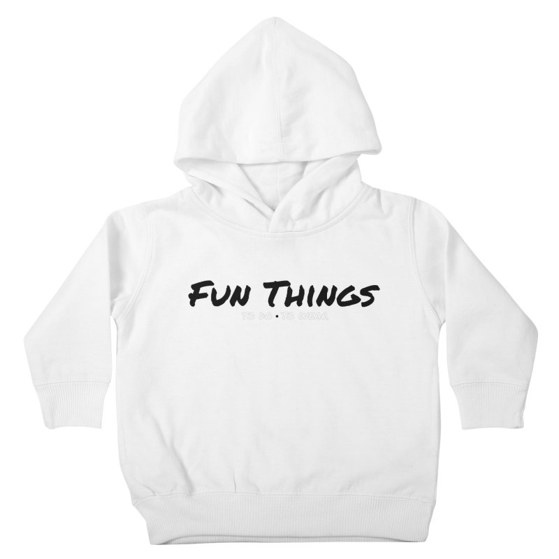I'm a Fun Things Fan! Kids Toddler Pullover Hoody by Fun Things to Wear