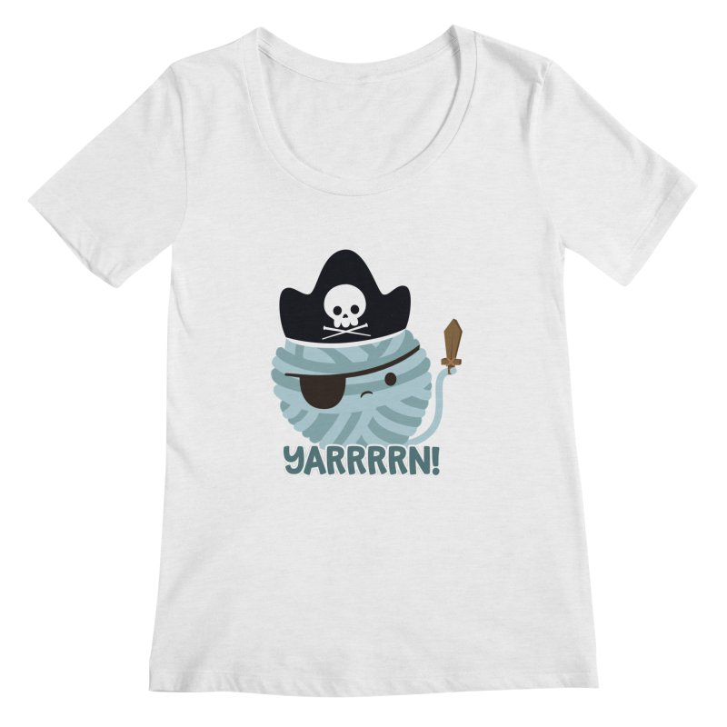 Yarrrrn! Women's Regular Scoop Neck by FunUsual Suspects T-shirt Shop