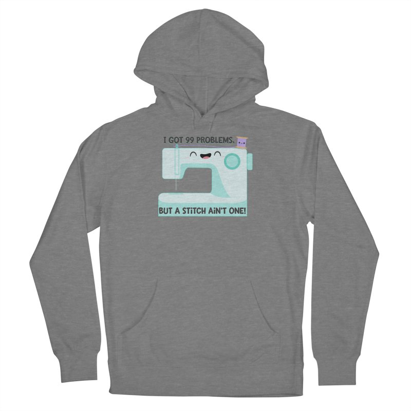 99 Problems Women's Pullover Hoody by FunUsual Suspects T-shirt Shop