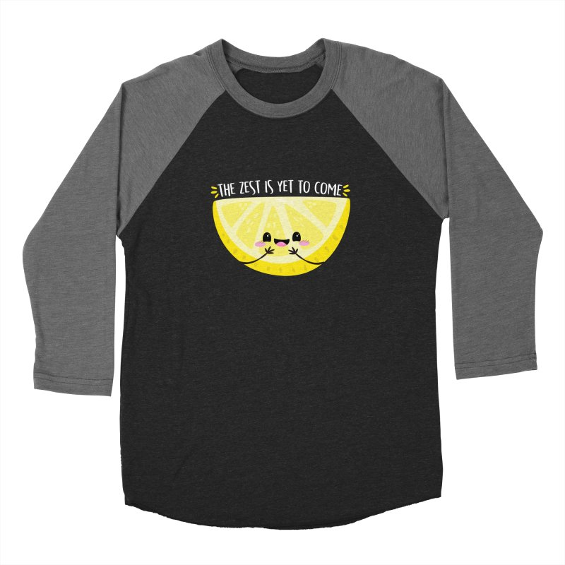 The Zest is Yet to Come! Women's Longsleeve T-Shirt by FunUsual Suspects T-shirt Shop