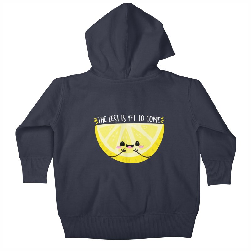 The Zest is Yet to Come! Kids Baby Zip-Up Hoody by FunUsual Suspects T-shirt Shop