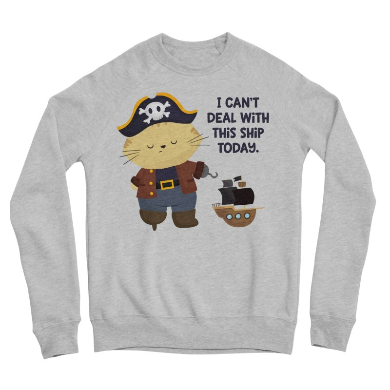 Can't Deal With This Ship Men's Sweatshirt by FunUsual Suspects T-shirt Shop