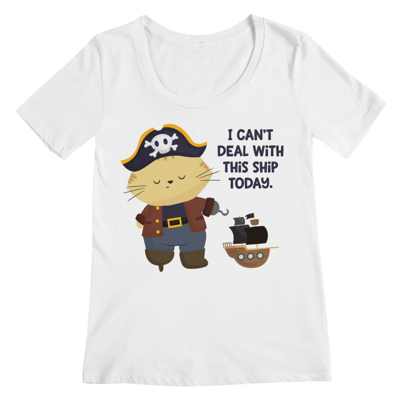 Can't Deal With This Ship Women's Regular Scoop Neck by FunUsual Suspects T-shirt Shop