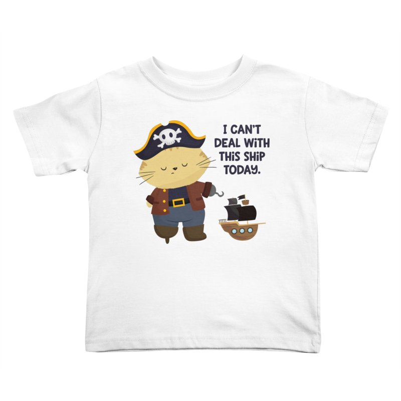 Can't Deal With This Ship Kids Toddler T-Shirt by FunUsual Suspects T-shirt Shop