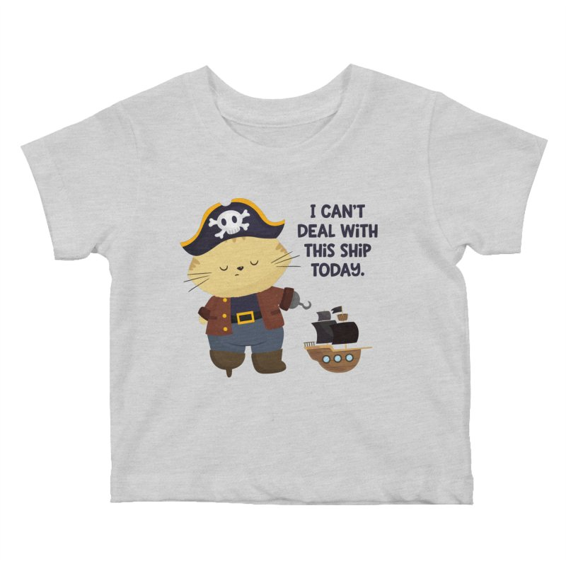 Can't Deal With This Ship Kids Baby T-Shirt by FunUsual Suspects T-shirt Shop