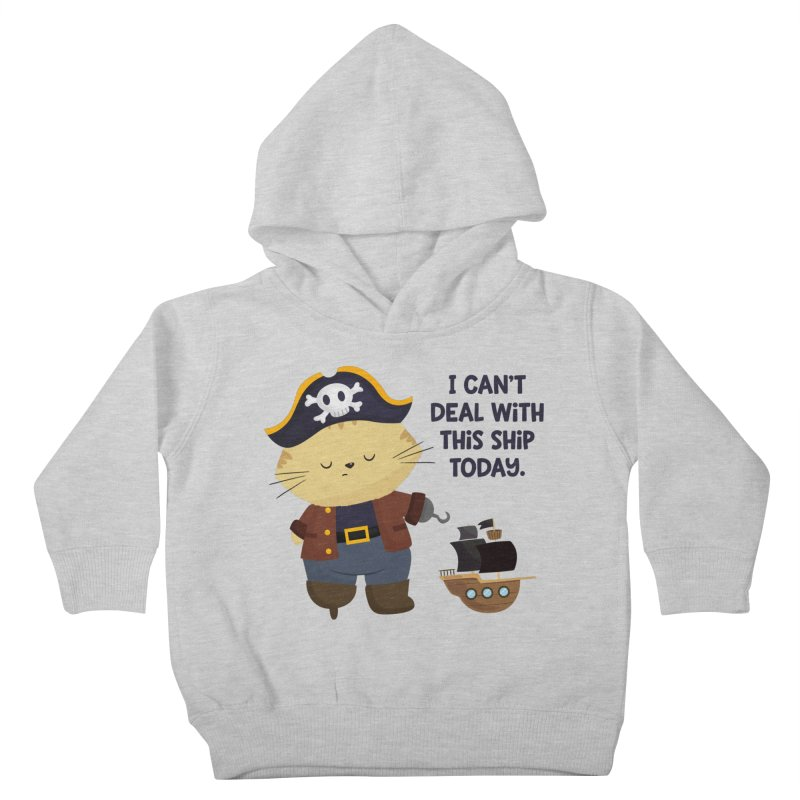 Can't Deal With This Ship Kids Toddler Pullover Hoody by FunUsual Suspects T-shirt Shop