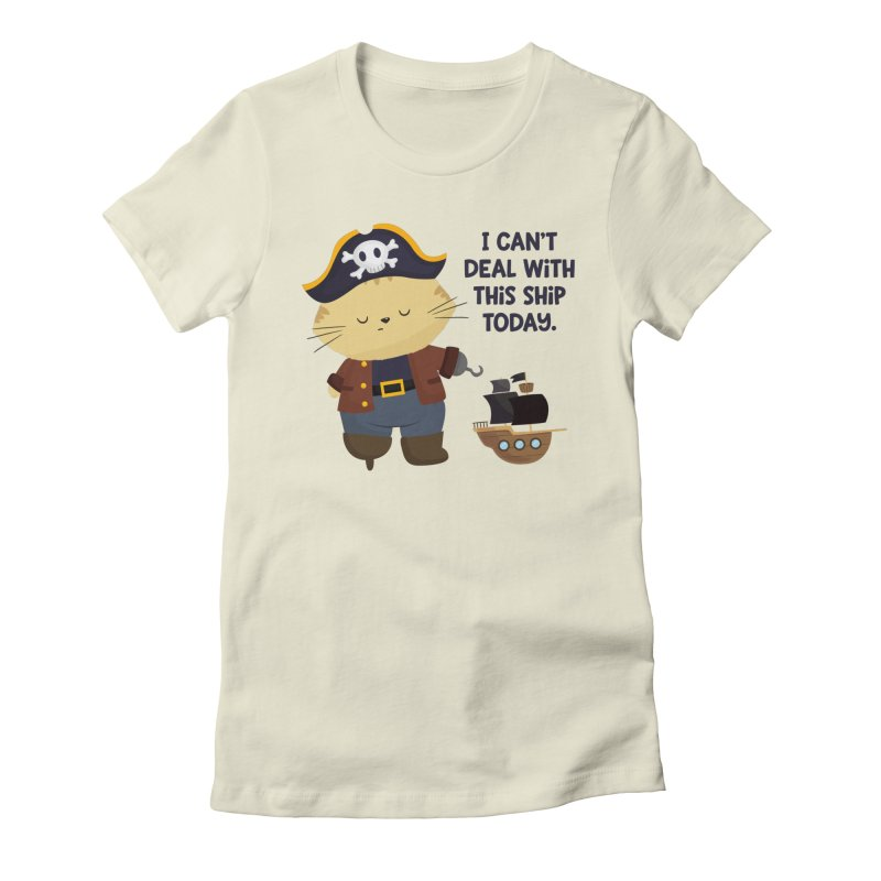 Can't Deal With This Ship Women's Fitted T-Shirt by FunUsual Suspects T-shirt Shop