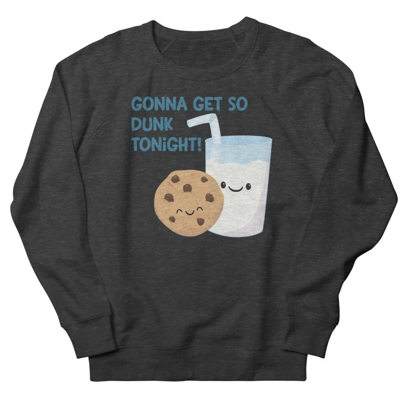 Gonna Get So Dunk Tonight! Women's Sweatshirt by FunUsual Suspects T-shirt Shop