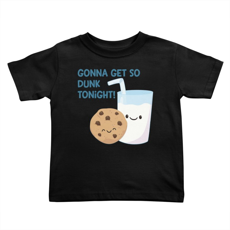Gonna Get So Dunk Tonight! Kids Toddler T-Shirt by FunUsual Suspects T-shirt Shop