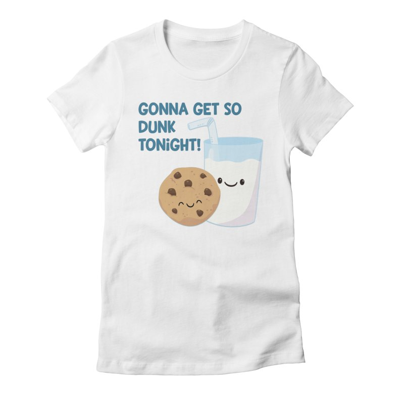 Gonna Get So Dunk Tonight! Women's T-Shirt by FunUsual Suspects T-shirt Shop