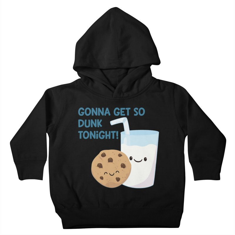 Gonna Get So Dunk Tonight! Kids Toddler Pullover Hoody by FunUsual Suspects T-shirt Shop