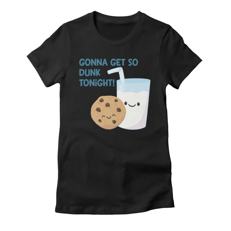Gonna Get So Dunk Tonight! Women's Fitted T-Shirt by FunUsual Suspects T-shirt Shop
