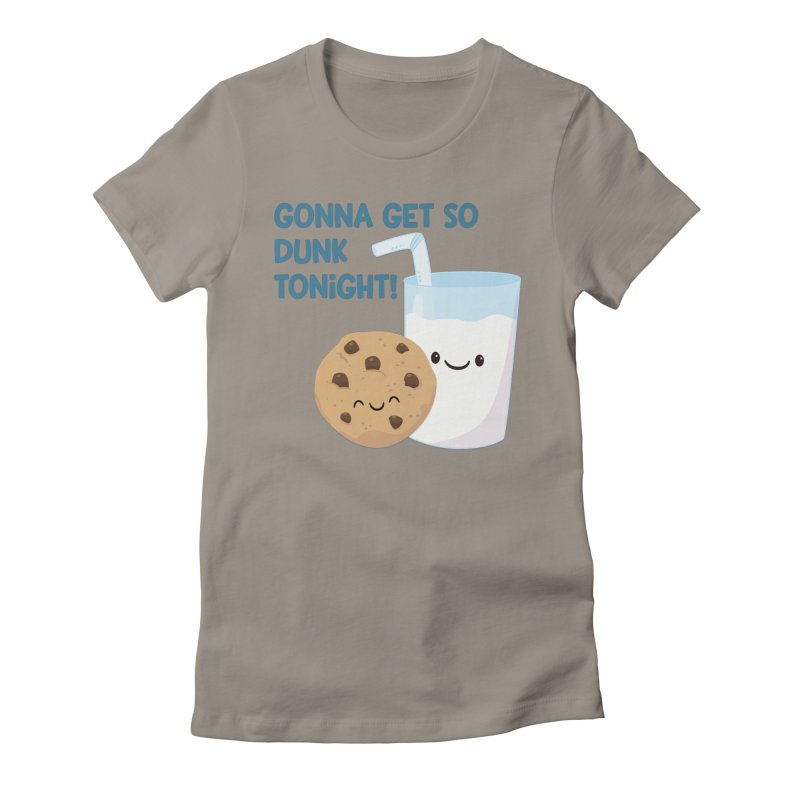 Gonna Get So Dunk Tonight! Women's T-Shirt by FunUsual Suspects T-shirt Shop