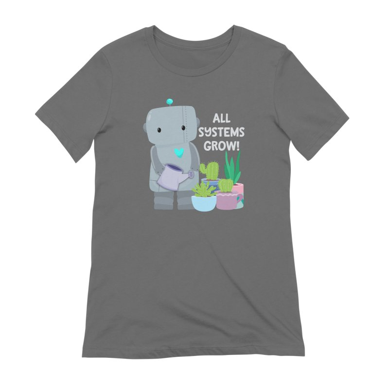 All Systems Grow! Women's T-Shirt by FunUsual Suspects T-shirt Shop