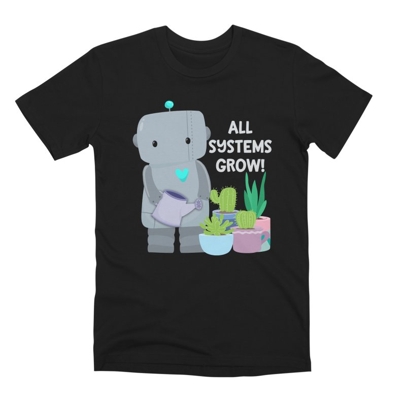 All Systems Grow! Men's T-Shirt by FunUsual Suspects T-shirt Shop