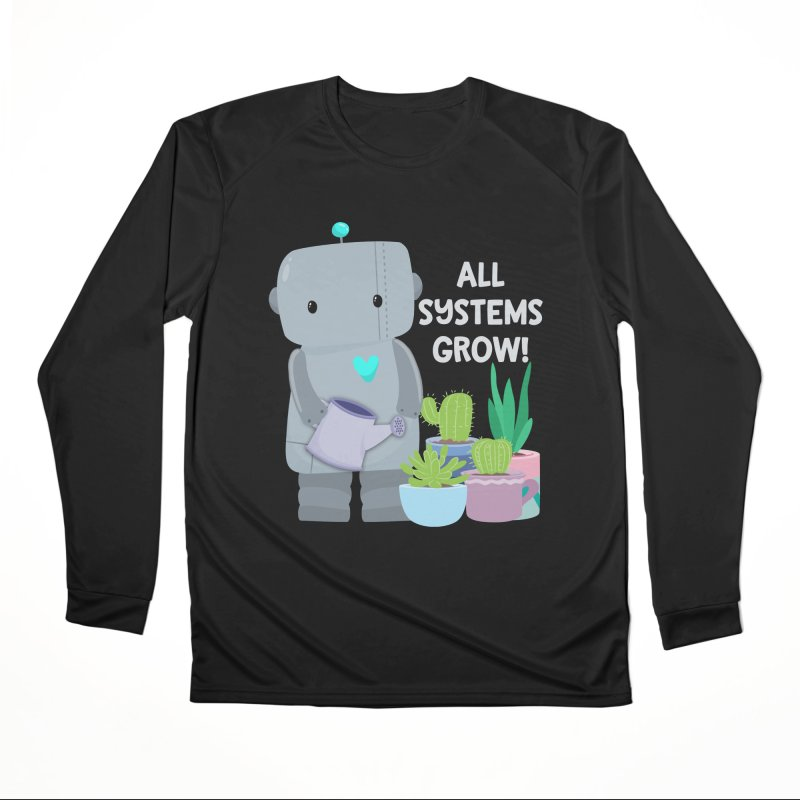 All Systems Grow! Women's Longsleeve T-Shirt by FunUsual Suspects T-shirt Shop