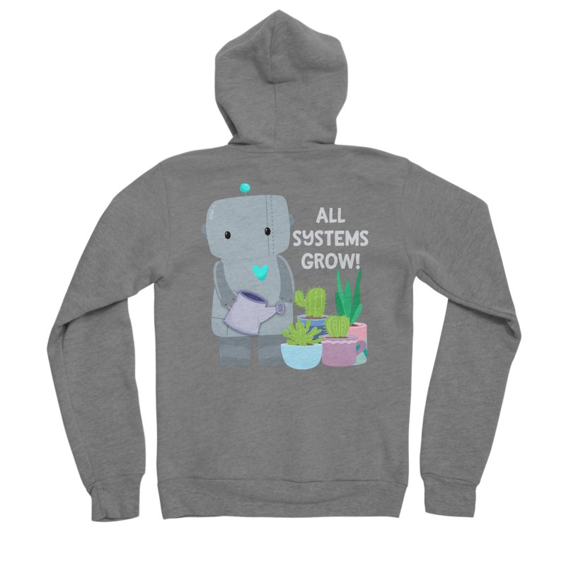 All Systems Grow! Women's Zip-Up Hoody by FunUsual Suspects T-shirt Shop